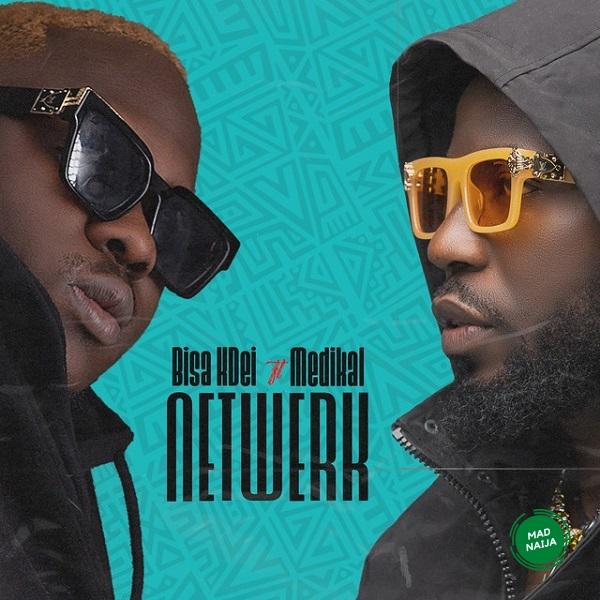 Download Mp3) MP3: Bisa Kdei ft. Medikal – Netwerk | MadNaija