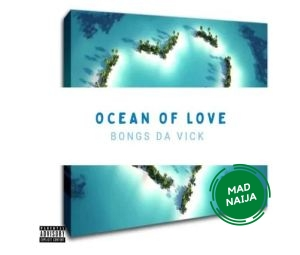 Bongs Da Vick – Ocean Of Love