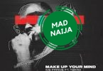 Ice Prince Ft Tekno – Make Up Your Mind