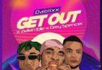 Dablixx Osha Ft Zlatan & Drey Spencer – Get Out