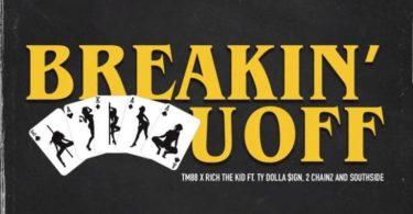 TM88 & Rich The Kid ft. Ty Dolla $ign, 2 Chainz & Southside – Breakin' U Off